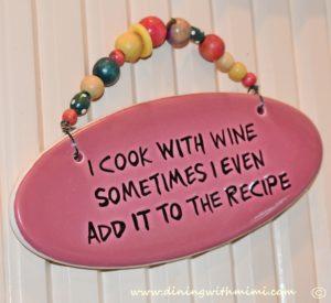 I cook with wine sign Mimi's Sage Advice www.diningwithmimi.com