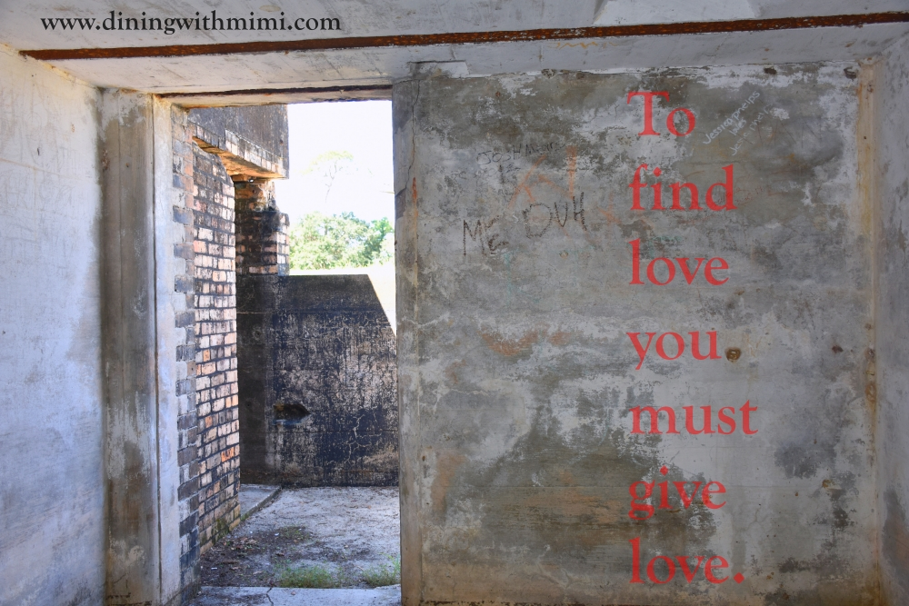 "Quote ""To find love you must give love."" Mimi Woodham at Fort Gaines Dauphin Island"